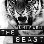 UNLEASH the BEAST…