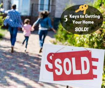 5 Keys to Getting Your Home SOLD