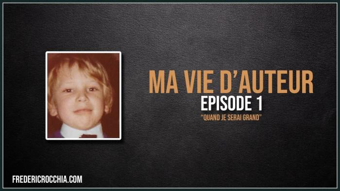 Ma vie d'auteur – Épisode 1 – Quand je serai grand…