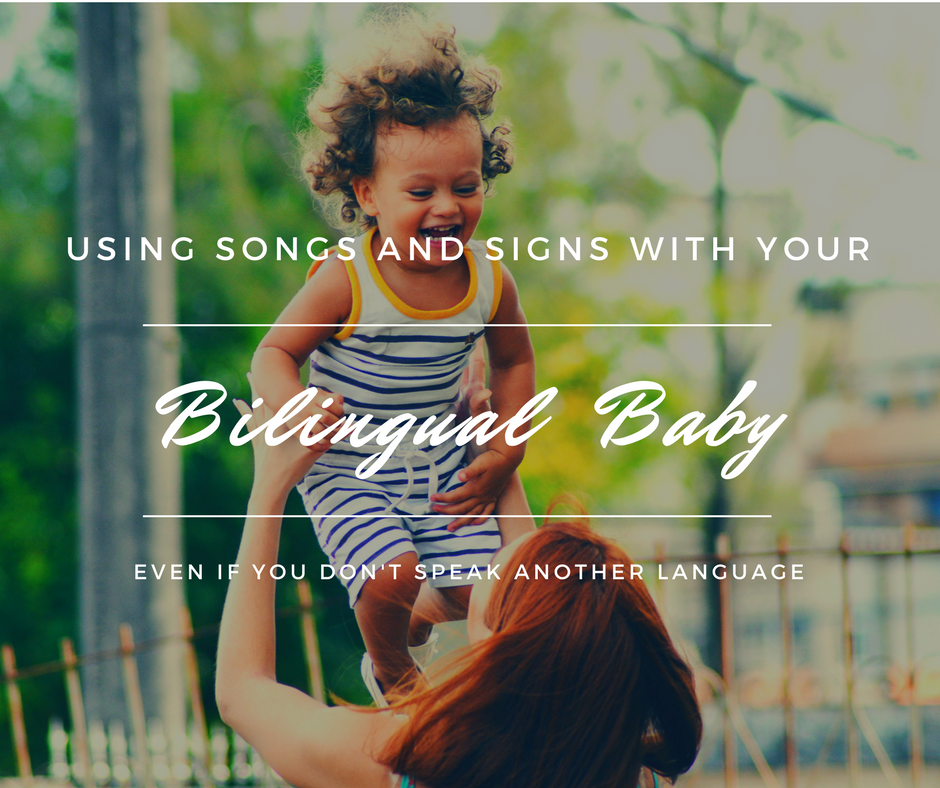 Using music, songs and signs to create a bilingual environment for your child