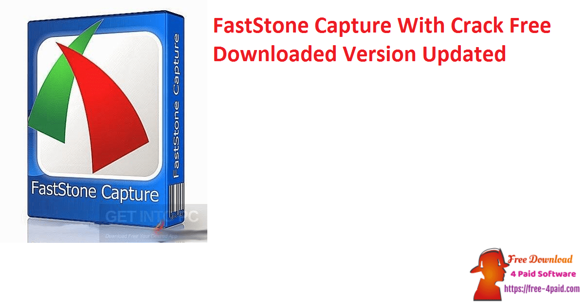 FastStone Capture With Crack Free Downloaded Version Updated