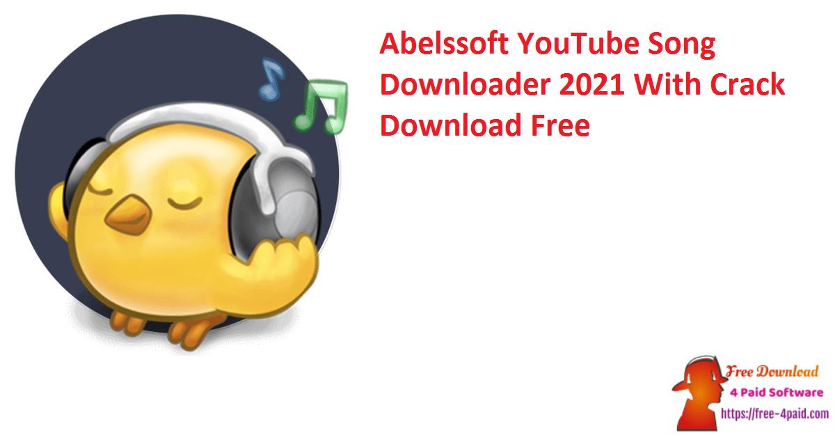 Abelssoft YouTube Song Downloader 2021 With Crack Download Free