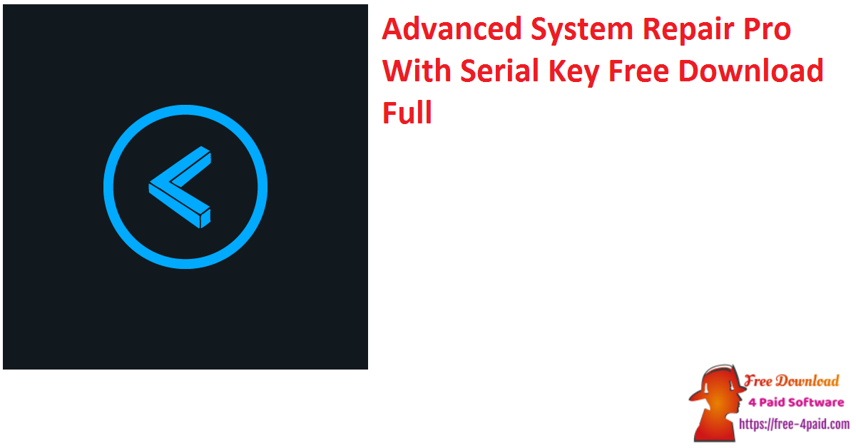 Advanced System Repair Pro With Serial Key Free Download Full