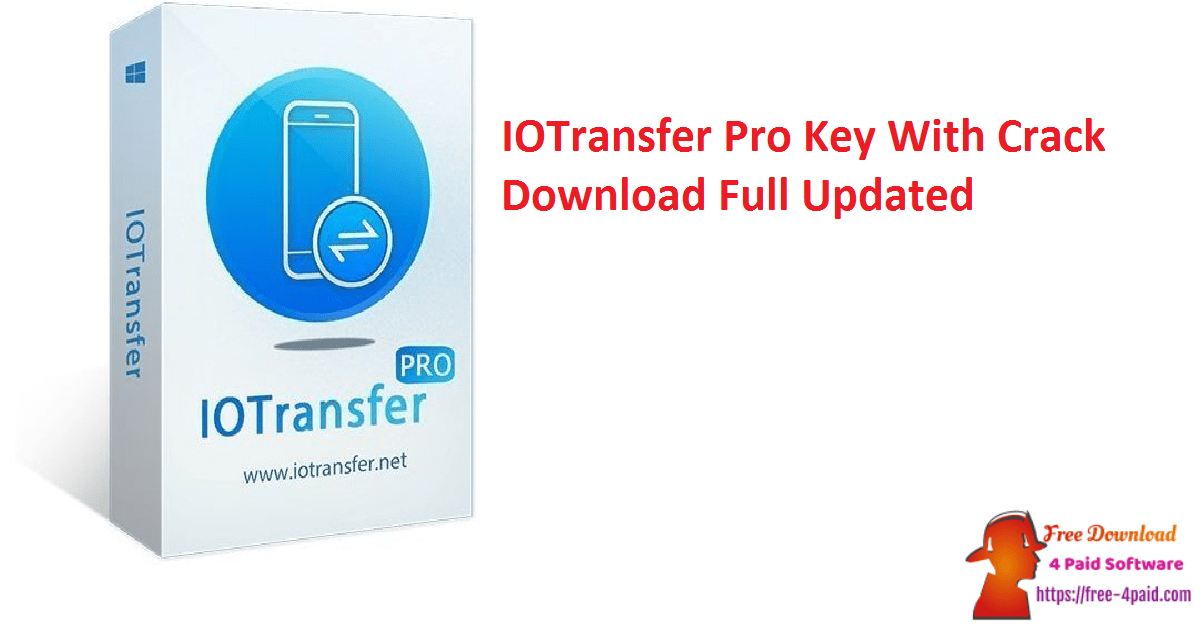 IOTransfer Pro Key With Crack Download Full Updated