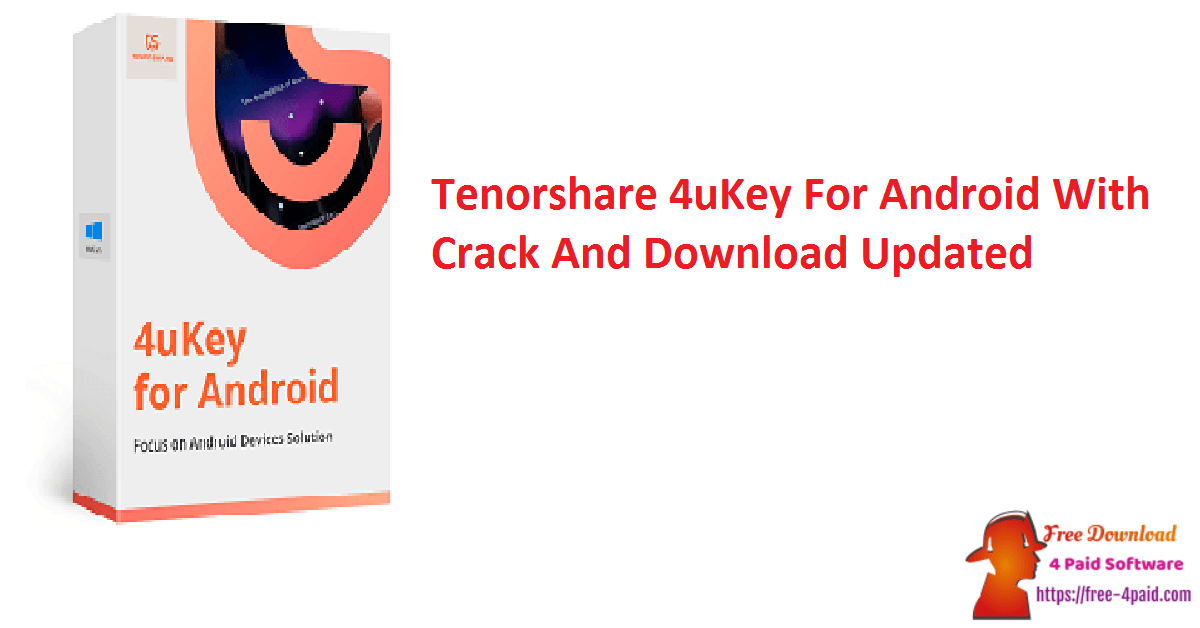Tenorshare 4uKey For Android With Crack And Download Updated