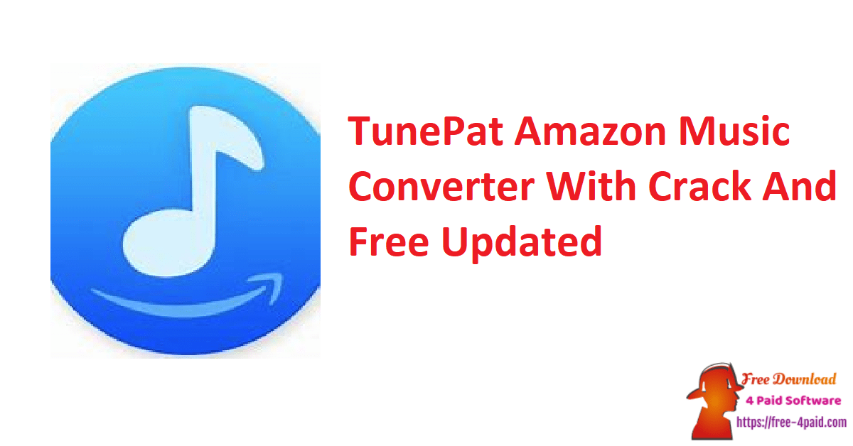 TunePat Amazon Music Converter With Crack And Free Updated