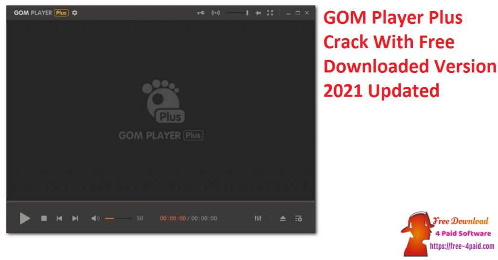 GOM Player Plus Crack With Free Downloaded Version 2021 Updated