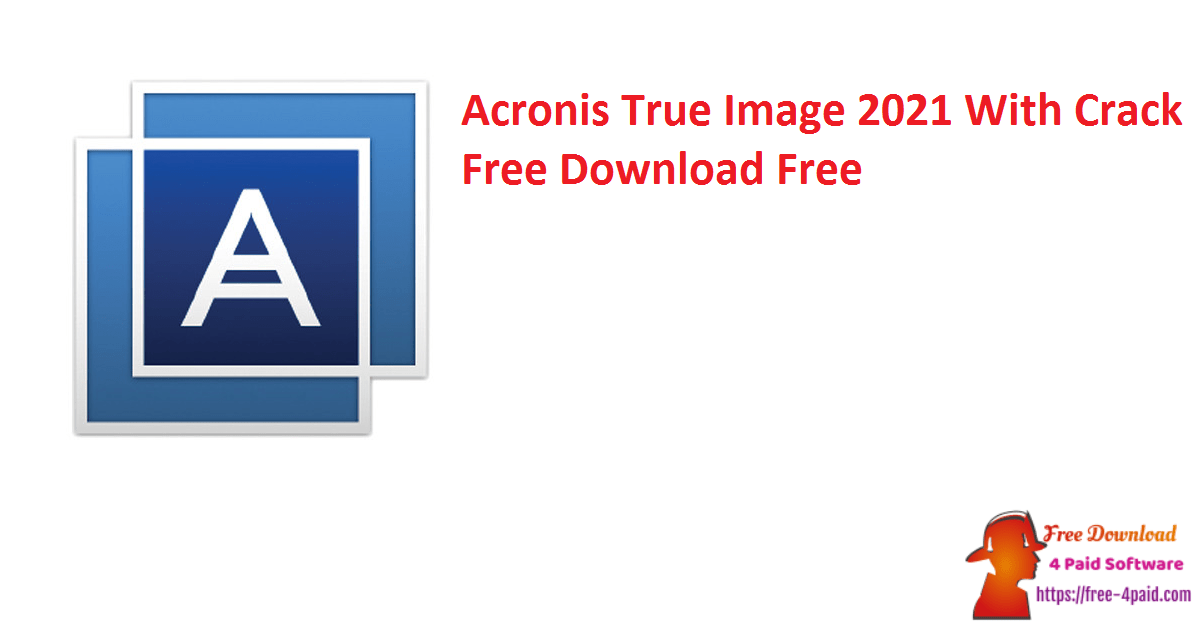 Acronis True Image 2021 With Crack Free Download Free