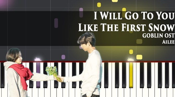 Ailee  – I Will Go To You Like The First Snow – Goblin 도깨비 OST – Piano Tutorial