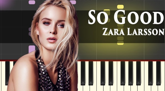 Zara Larsson – So Good ft. Ty Dolla $ign – Online Piano Tutorial