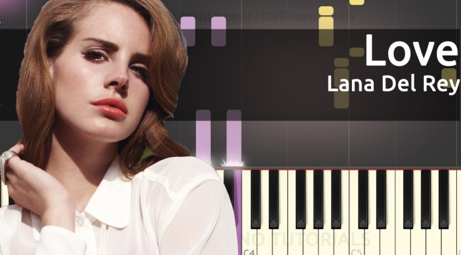 Lana Del Rey – Love – Piano Tutorial – Cover