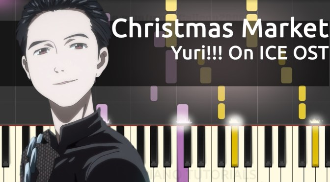 Yuri!!! On ICE OST – Christmas Market Scene BGM – Piano Tutorial