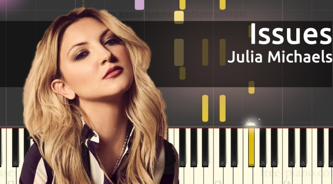 Julia Michaels – Issues – Piano Tutorial