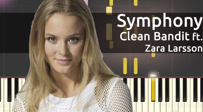 Clean Bandit ft. Zara Larsson – Symphony – Piano Tutorial