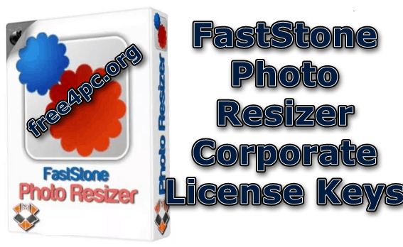 FastStone Photo Resizer 4 1 Corporate With License Keys [2019]