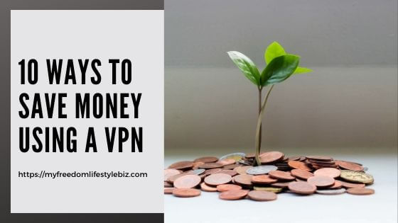 10 ways to save money using a vpn - 10 Ways to Save Money Using a VPN