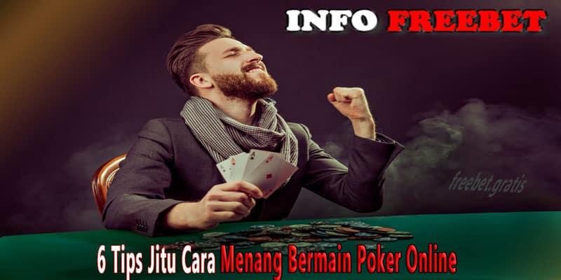 6 Tips Jitu Cara Menang Bermain Poker online Yang Perlu Kamu Ketahui