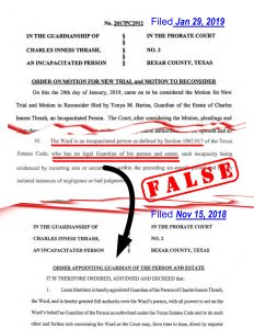Judge Oscar Kazen's January 29, 2019 Order on Motion for New Trial and Motion to Reconsider, which says nothing about removing Charlie's existing guardian, but that's what this Order effectively does, violating state statutes governing removal & replacement of an existing guardian. 1) This Jan 29, 2019 ORDER drafted by attorney Wm Leighner and signed without modification or correction by Judge Oscar Kazen misstates, stating Charlie did not have a guardian when Charlie most certainly *did* have a guardian on Jan 29, 2019 -- it was Charlie's common-law wife, Laura Martinez; 2) That it would be in best interests of the Ward to have Court appoint a person as Charlie's guardian, ignoring the LEGAL FACT that on Jan 29, 2019 Charlie already had an existing guardian; 3) That Charlie's rights would be protected by appointing a guardian, when Charlie already *HAD* a guardian when this ORDER was written; and 4) Notice of this proceeding had been given by law when this very proceeding VIOLATES LAW, specifically, as far as we can tell (we are not attorneys) Texas Estates Code Section 1203 Resignation, Removal or Death of a Guardian; Appointment of a Successor. At no time and in no ORDER that can be found to have been entered in public case docket, is there any legally-required steps, and the resulting ORDER needed to have removed Charlie Thrash's existing guardian on Jan 29, 2019 -- Laura Martinez-Thrash, properly appointed guardian of Charlie on Nov 15, 2018 by Judge Rickhoff. NO ORDER exists removing Laura as Charlie's Guardian prior to Wm Leighner passing off this irrelevant and inapplicable Motion to institute the Mayor of Shavano Park's wife, as well as Judge Kazen's political supporter -- Mary Werner -- as Charlie's guardian, in what appears to be an illegal and abusive use of power by Judge Oscar Kazen, as abetted by attorney Wm Leighner.