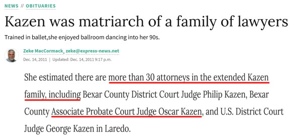 """Dec 14, 2011 Obituary for Drusilla Kazen, widow of Federal Judge James Kazen, which mentions her cousin-in-law, Oscar Kazen, as one of the """"more than 30 attorneys of the extended Kazen family."""""""