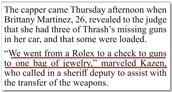 """April 12-13, 2019 San Antonio Express-News coverage of Charlie Thrash's guardianship trial, where Judge Kazen openly and unseemly """"marvels... We went from a Rolex to a check to guns to one bag of jewelry."""" This sounds like a man counting his incoming treasures, not a Judge at all reluctant to see a man deprived of his liberties, his family, and all his possession and wealth. At least, in our opinion, it shows what Kazen & Werner are actually after: Charlie's money."""