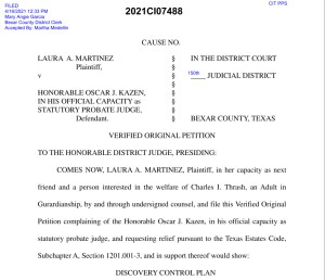 April 16, 2021 Original Petition in Martinez v Kazen, filed against Judge Oscar Kazen complaining about his work in his official capacity as Bexar County Probate Judge