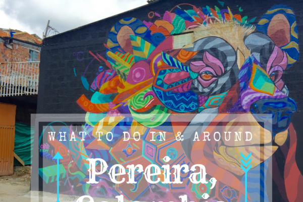 What To Do In & Around Pereira, Colombia