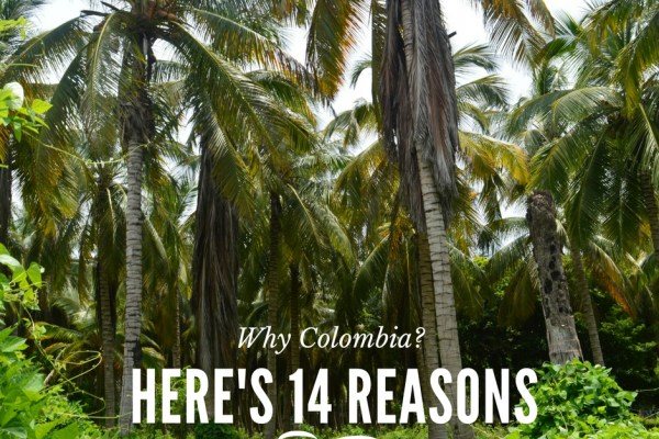 Why Colombia? Here's 14 Reasons