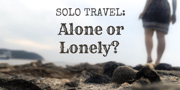 Solo Travel: Alone or Lonely?