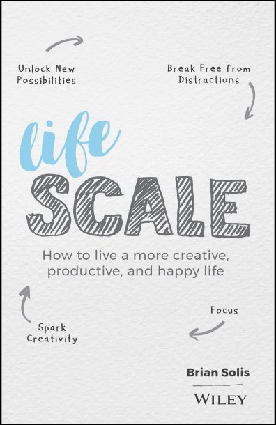 Lifescale: How to live a more creative, productive, and happy life. By Brian Solis