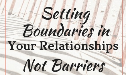 Setting Boundaries Inside Your Relationships, Not Barriers!