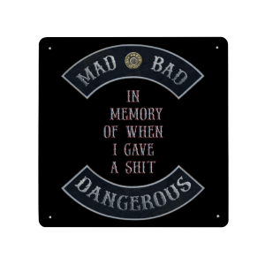 """Mad Bad Dangerous in Rockers with """"In Memory of When I Gave a Shit"""" Quote metal plate"""