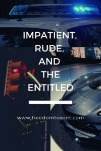 Impatient, Rude, and the Entitled