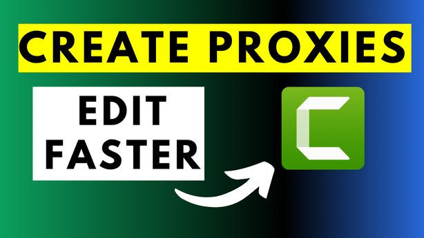 How to Create Proxy Videos in Camtasia 2021