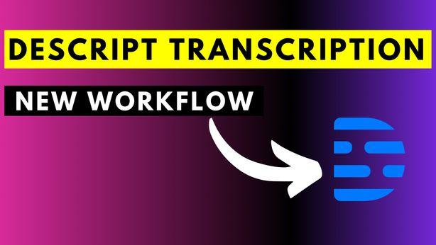 Descript Transcription - New Transcription Workflow Explained
