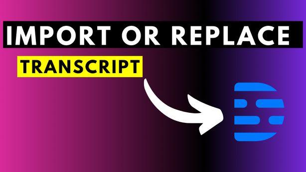 How to Replace a Transcript in Descript