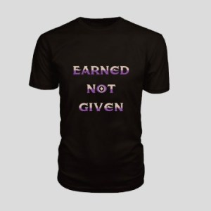 Earned Not Given t shirt Desgin
