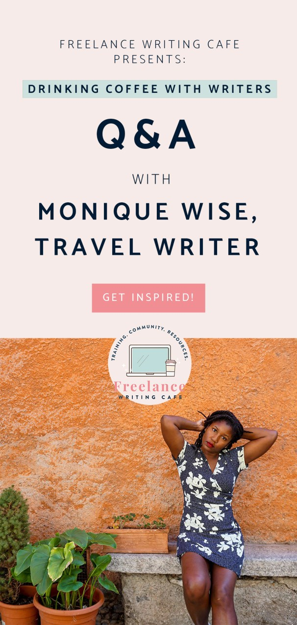 Drinking Coffee With Writers - Monique Wise - Travel Writer & Founder of Wanderlust My Way - Freelance Writing Cafe - Pinterest