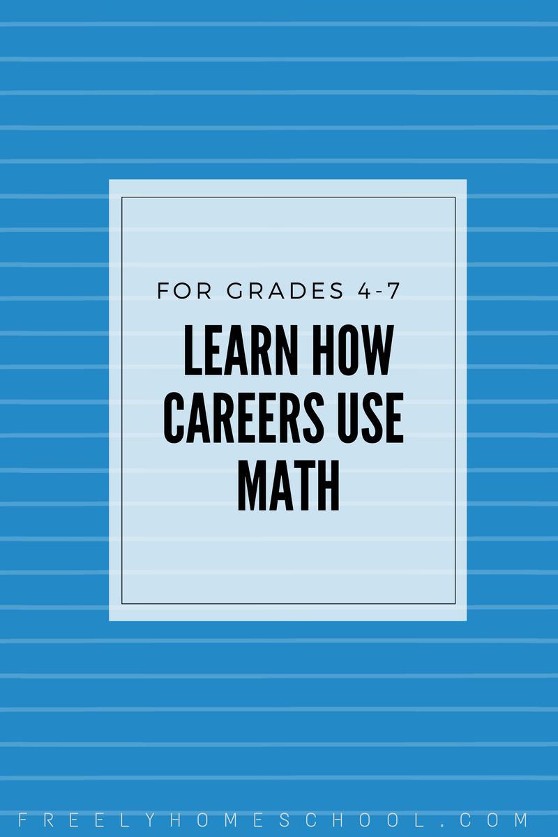 Learn How Careers Use Math (for Grades 4th-7th) | Freely Homeschool