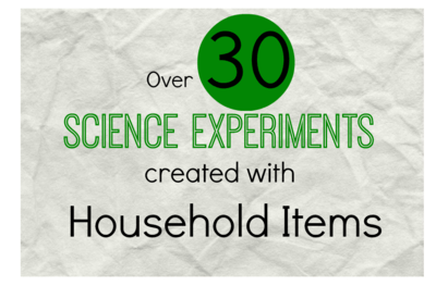 Over 30 Science Experiments Created with Household Items
