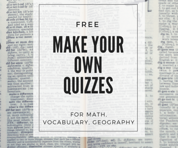 Make Your Own Quizzes for Math, Vocabulary, & Geography (for free!)