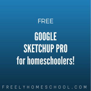 free Google Sketchup Pro for homeschoolers