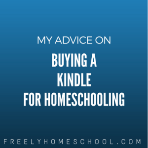 my advice on buying a kindle for homeschool