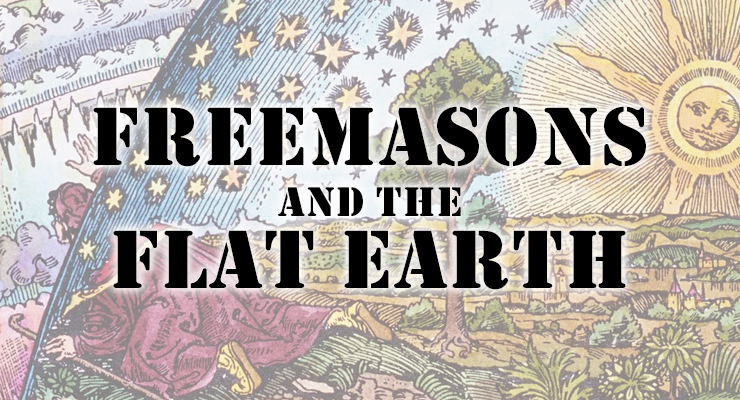 flat earth, freemasonry, conspiracy