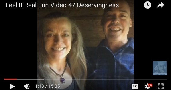 Feel It Real Fun Video 47 – Deservingness