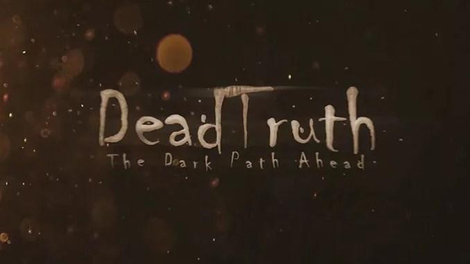 DeadTruth: The Dark Path Ahead Full Download