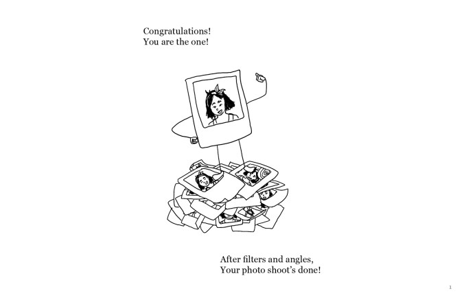 "A drawing of a Polaroid selfie of a person with shoulder length black hair and a bow in their hair. The Polaroid is personified with arms and legs, standing on top of a pile of other selfies. The selfie on top of the pile has one hand on its left hip, and the other arm is up, giving a thumbs-up. The text reads: ""Congratulations! You are the one! After filters and angles, Your photo shoot's done!"""