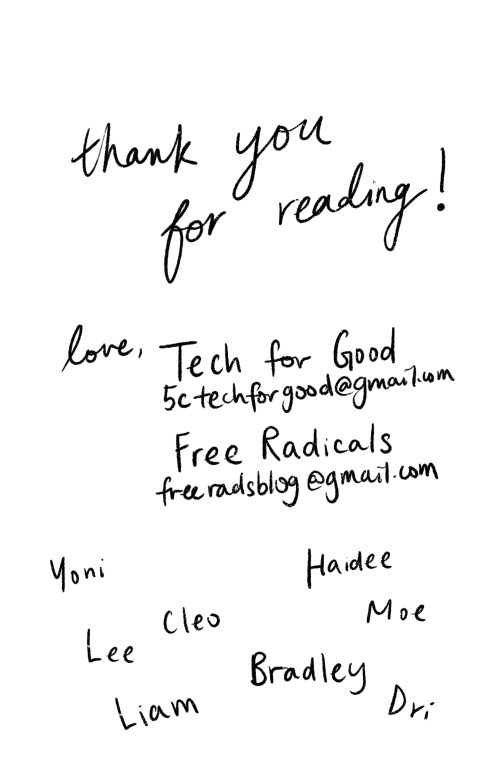 Page 19 (back page) Thank you for reading! Love, Tech for Good, 5ctechforgood@gmail.com Free Radicals, freeradsblog@gmail.com Yoni, Haidee, Cleo, Moe, Leo, Liam, Bradley, Dri