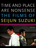 Time and Place Are Nonsense: The Films of Seijun Suzuki