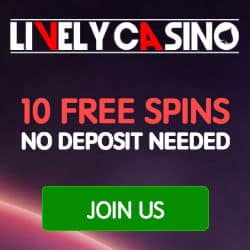 Lively Casino - 10 free spins (exclusive NDB)   100% up to £200 bonus