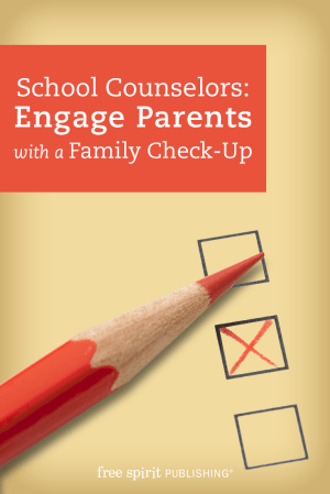 School Counselors: Engage Parents with a Family Check-Up